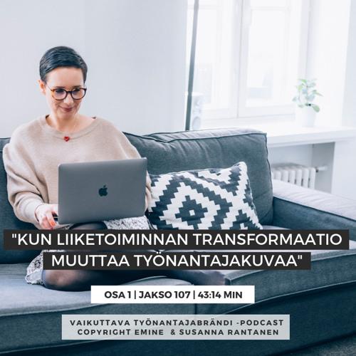 #107 Kun liiketoiminnan transformaatio muuttaa työnantajakuvaa, osa 1