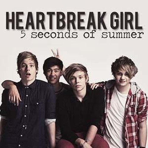 Heartbreak Girl - 5 Second Of Summer