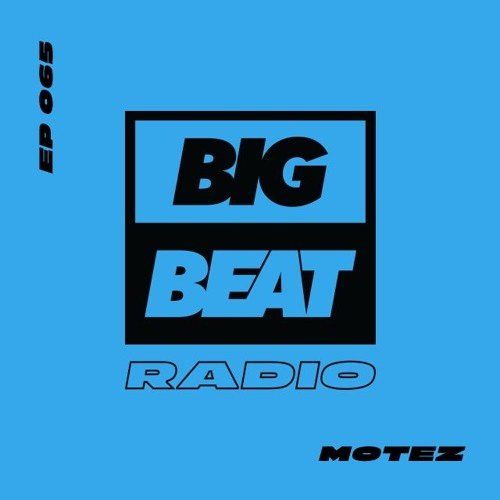 Big Beat Radio: EP #65 - Motez (Music With Purpose Mix)