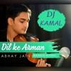 Dil Ke Arman (Abhay jain) Mashup - DJ Kamal