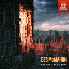Des McMahon - Ignorant / Tipping Point [Trendkill Records]