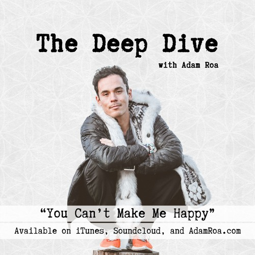 Deep Dive Musings | You Can't Make Me Happy