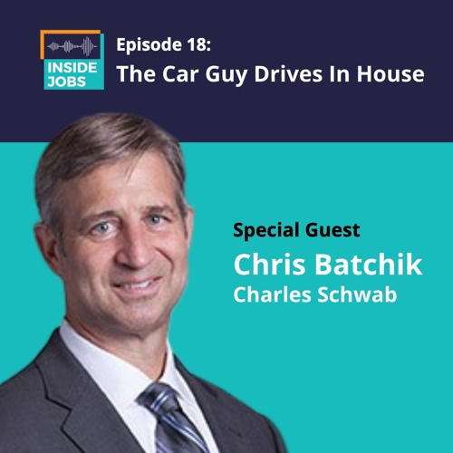 Ep. 18 - The Car Guy Drives In House - Chris Batchik, Charles Schwab