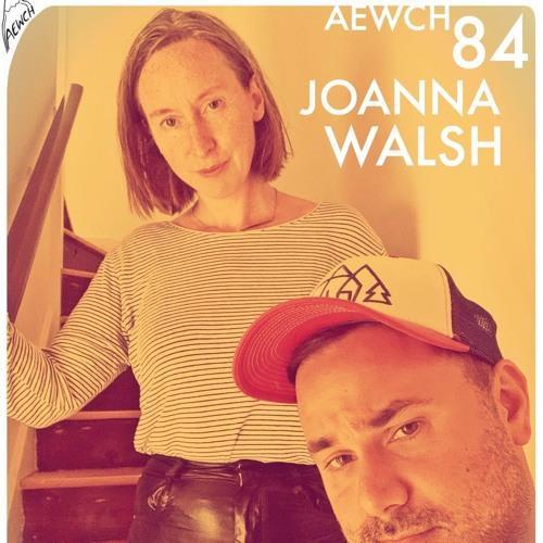 AEWCH 84: JOANNA WALSH or DIGITAL INTIMACY & EMOTIONAL LOGIC PROBLEMS