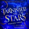 TARNISHED ARE THE STARS by Rosiee Thor - Audiobook Excerpt