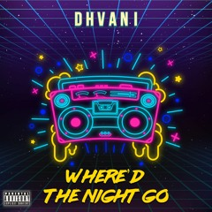 Dhvani - Where'd The Night Go (OUT NOW)