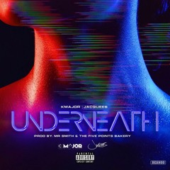 K-Major (feat. Jacquees) - Underneath [Prod by Mr Smith & The Five Points Bakery]