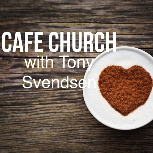 Cafe Church - Tony Svendsen - 22nd Sep 2019 PM