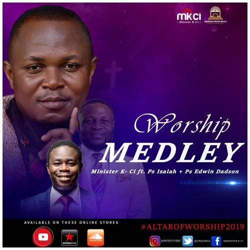Worship Medley - Minister K - Ci ft Pas. Isaiah Fosu Kwakye Jr +  Pas. Edwin Dadson
