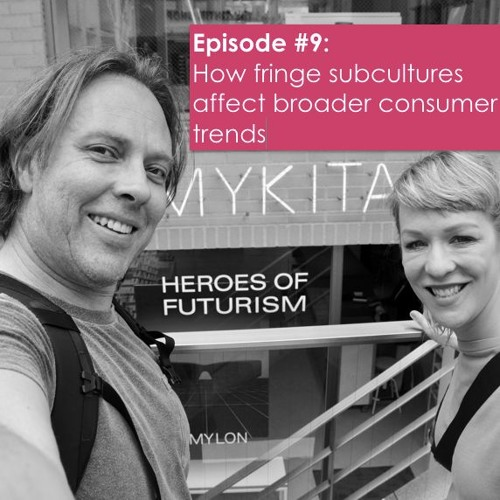 How fringe subcultures affect broader consumer trends: Episode #9