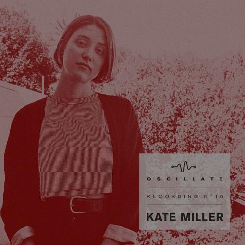 Oscillate Recording N°10 Kate Miller