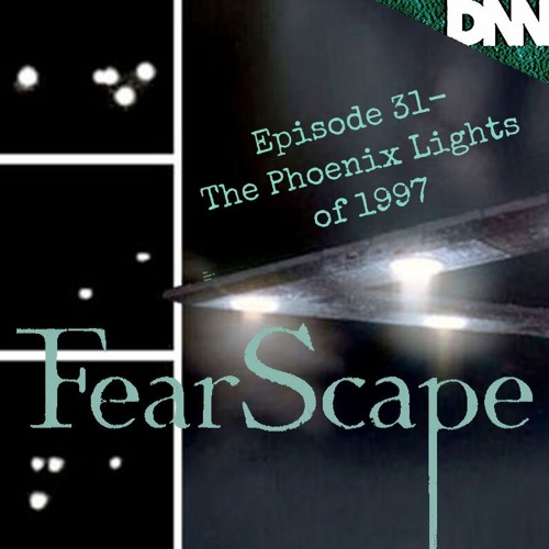 FearScape 31. The Phoenix Lights of 1997
