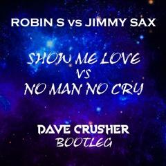 Robin S vs Jimmy Sax - Show Me Love vs No Man No Cry (Dave Crusher Bootleg) Free Download