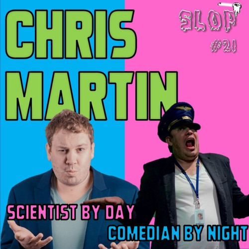 CHRIS MARTIN: HOW TO TAKE OFF AS A COMEDIAN - Slop #21