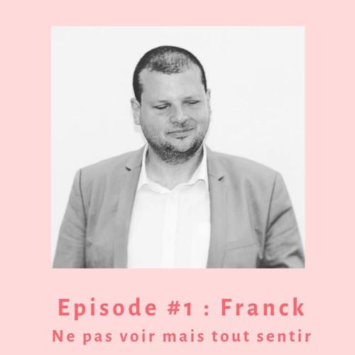 Episode #1 : Franck, ne pas voir mais tout sentir