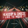 Download HeadzUp & Cheeze - I Like To Move It **FREE DOWNLOAD** Mp3
