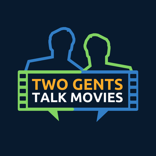 Two Gents Talk Movies: The Sequel!