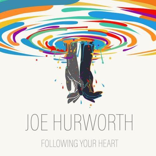 Joe Hurworth : Following Your Heart