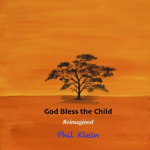 Phil Klein : God Bless The Child Reimagined