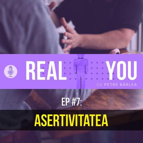 [Ep7] - Asertivitatea: cum comunici direct, ferm si pozitiv?