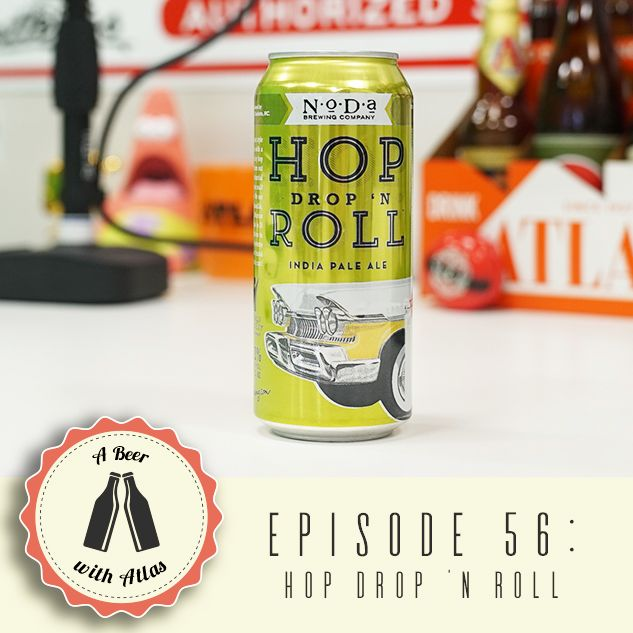A Beer With Atlas #56 - Hop Drop 'N Roll