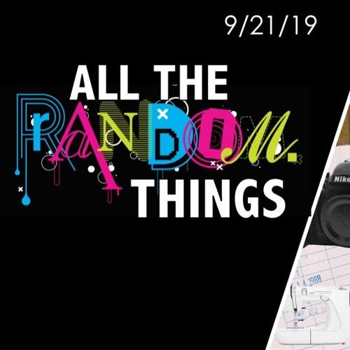 All The RANDOM Things    9/21/19