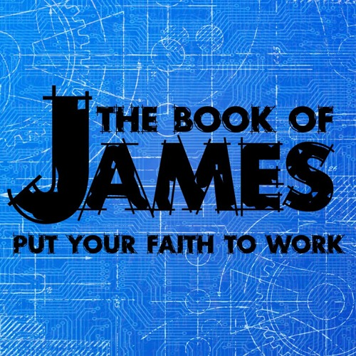 The Book of James: Put Your Faith to Work
