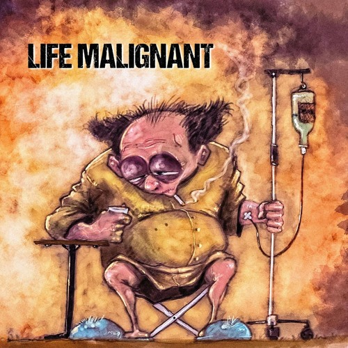 Life Malignant (Augmented)