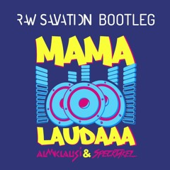 Almklausi & Specktakel - Mama Laudaaa (Raw Salvation Bootleg) [FREE DOWNLOAD]