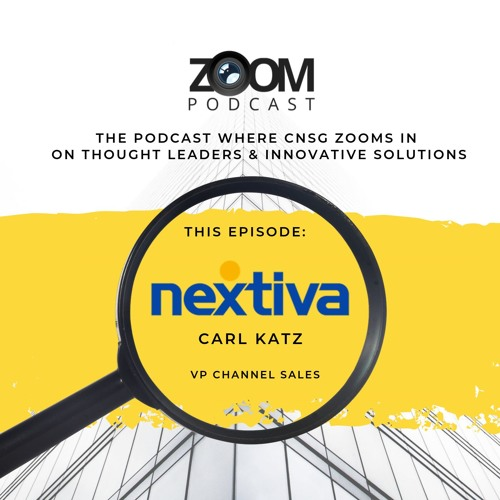 CNSG Zoom With Nextiva's Carl Katz, VP of Channel Sales