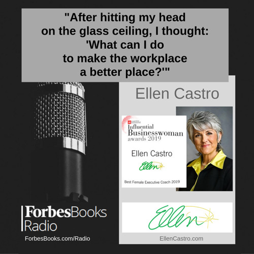 After Ellen Castro (EllenCastro.com), the highest ranking female in marketing at Exxon, crashed up against the glass ceiling, she found her personal passion and calling as an award-winning executive coach, leadership consultant, author and speaker.