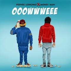 Peewee Longway & Money Man - OOOWWWEEE