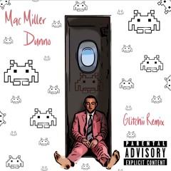Mac Miller - Dunno (Glitchii Remix)