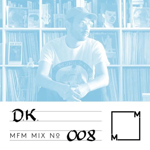 MFM Mix 008: D.K.