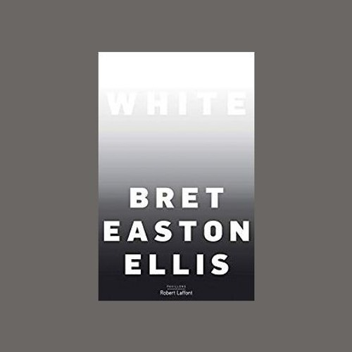 "Bret Easton Ellis, ""White"", éd. Robert Laffont"