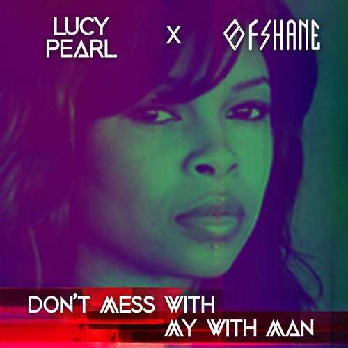 Lucy Pearl - Don't Mess With My Man (Ofshane Remix)