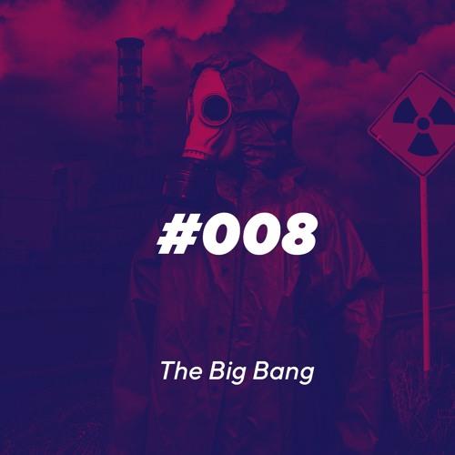 Episode 008 - The Big Bang