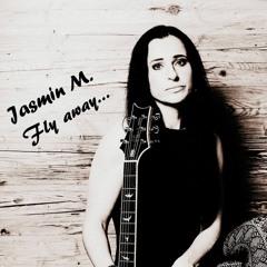 Fly Away - Jasmin M.