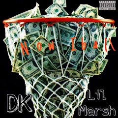Now I ball-Lil Marsh x DK