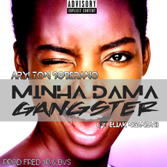 Minha Dama Gangsta ft Eliak Nganzas [prod by: Fredy Jr & B.V.S]