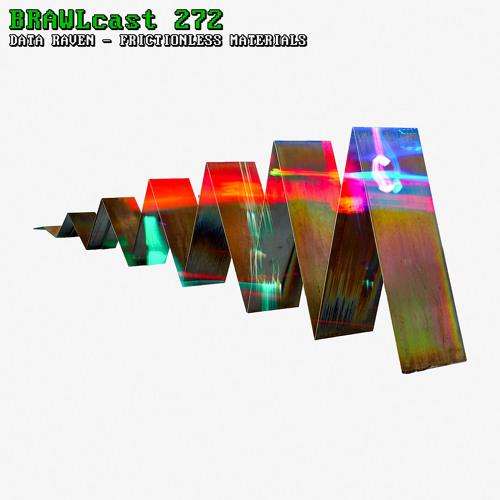 BRAWLcast 272 Data Raven - Frictionless Materials