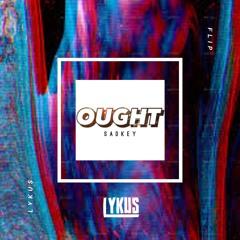 Sadkey - Ought (Lykus Flip)