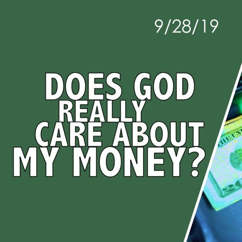 Does God Really Care About My Money? || 09/28/19