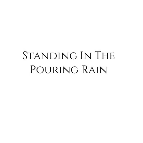 Standing in the Pouring Rain