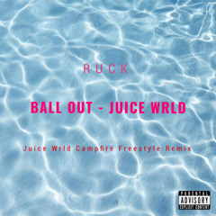 Ball out - Juice WRLD (Campfire Freestyle Remix Prod. Ruck)