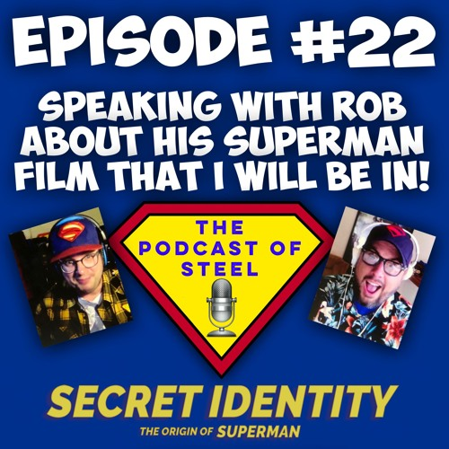 Episode 22- Talking with filmmaker Rob about his Superman movie that I will be in!