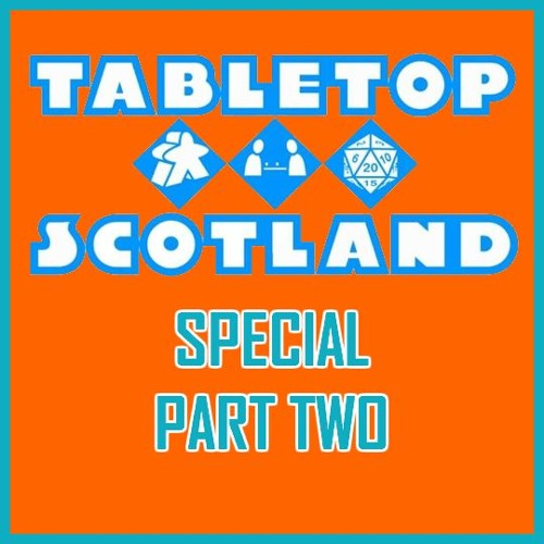 122 (BG) - Tabletop Scotland Special Part Two