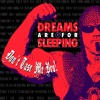 Dreams Are For Sleeping - Don't Tase Me Bro!