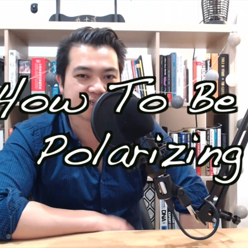 How To Be Polarizing So You Can Attract The Right People In Your Life
