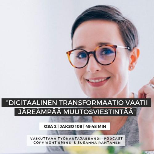 #108 - Digitaalinen transformaatio vaatii järeämpää muutosviestintää, osa 2